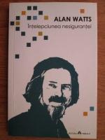 Alan Watts - Intelepciunea nesigurantei