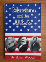 Anticariat: Alan Woods - Marxism and the U.S.A.
