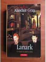 Anticariat: Alasdair Gray - Lanark. O viata in patru carti