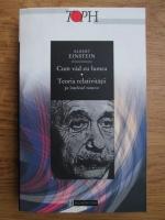 Anticariat: Albert Einstein - Cum vad eu lumea. Teoria relativitatii pe intelesul tuturor