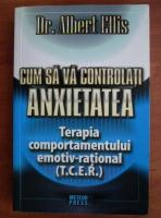 Anticariat: Albert Ellis - Cum sa va controlati anxietatea