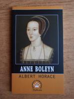 Anticariat: Albert Horace - Anne Boleyn