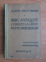 Albert Malet - L'antiquite. L'orient. Grece. Rome (contine ilustratii, 1917)