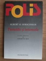 Anticariat: Albert O. Hirschman - Pasiunile si interesele. Argumente politice in favoarea capitalismului anterioare triumfului sau