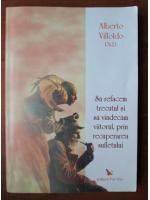 Anticariat: Alberto Villoldo - Sa refacem trecutul si sa vindecam viitorul, prin recuperarea sufletului