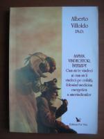 Anticariat: Alberto Villoldo - Saman, vindecator, intelept. Cum sa te vindeci si cum sa ii vindeci pe ceilalti, folosind medicina energetica a amerindienilor