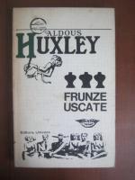 Anticariat: Aldous Huxley - Frunze uscate