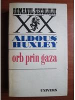 Anticariat: Aldous Huxley - Orb prin Gaza