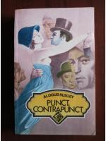 Aldous Huxley - Punct, contrapunct