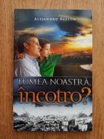 Anticariat: Alejandro Bullon - Lumea noastra, incotro?