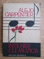 Anticariat: Alejo Carpentier - Intalniri cu muzica