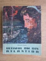 Aleksandr Beleaev - Ultimul om din Atlantida