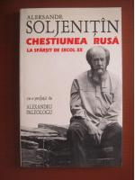 Aleksandr Soljenitin - Chestiunea rusa la sfarsit de secol XX