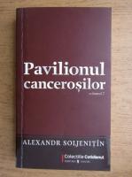 Aleksandr Soljenitin - Pavilionul cancerosilor (volumul 2)