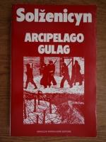 Aleksandr Solzenicyn - Arcipelago Gulag