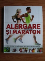 Anticariat: Alergare si maraton. Ghid pentru incepatori si sportivi de performanta