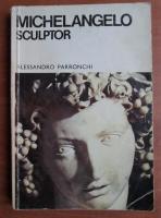 Anticariat: Alessandro Parronchi - Michelangelo sculptor