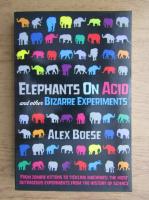 Anticariat: Alex Boese - Elephants on acid and other bizarre experiments