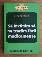 Anticariat: Alex Clergue - Sa invatam sa ne tratam fara medicamente