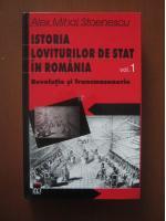 Alex Mihai Stoenescu - Istoria loviturilor de stat in Romania, vol 1. Revolutie si francmasonerie
