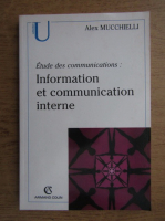 Anticariat: Alex Mucchielli - Etude des communications. Information et communication interne