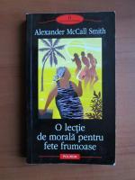 Anticariat: Alexander McCall Smith - O lectie de morala pentru fete frumoase