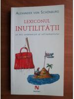 Anticariat: Alexander Von Schonburg - Lexiconul inutilitatii. Un mic vademecum al rafinamentului