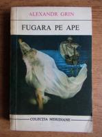 Anticariat: Alexandr Grin - Fugara pe ape