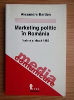 Anticariat: Alexandra Bardan - Marketing politic in Romania inainte si dupa 1989