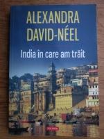 Alexandra David Neel - India in care am trait