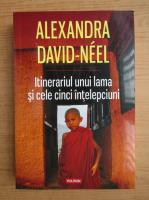 Anticariat: Alexandra David Neel - Itinerariul unui lama si cele cinci intelepciuni