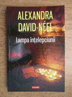 Alexandra David Neel - Lampa intelepciunii