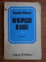Anticariat: Alexandra Stanescu - Nu va aplecati in afara!