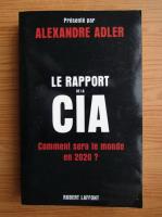 Anticariat: Alexandre Adler - Le rapport de la CIA