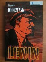 Anticariat: Alexandre Dorozynski - Eu, Vladimir Ulianov zis Lenin