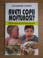 Anticariat: Alexandre Dumas - Aveti copii mofturosi?