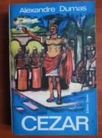 Anticariat: Alexandre Dumas - Cezar