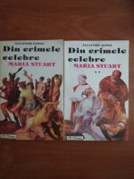 Alexandre Dumas - Din crimele celebre Maria Stuart (2 volume)