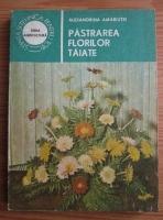 Anticariat: Alexandrina Amariutei - Pastrarea florilor taiate