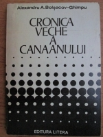 Anticariat: Alexandru A. Bolsacov Ghimpu - Cronica veche a Canaanului