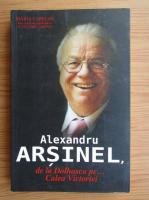 Anticariat: Alexandru Arsinel, de la Dolhasca pe... Calea Victoriei