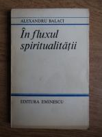 Anticariat: Alexandru Balaci - In fluxul spiritualitatii