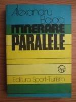 Anticariat: Alexandru Balaci - Itinerare paralele