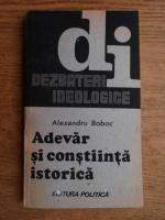 Anticariat: Alexandru Boboc - Adevar si constiinta istorica