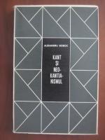 Anticariat: Alexandru Boboc - Kant si neokantianismul