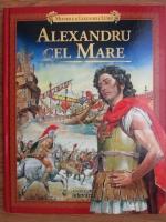 Alexandru cel Mare (Miturile si legendele lumii, nr. 10)