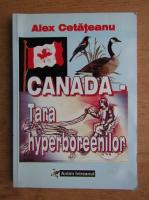 Alexandru Cetateanu - Canada, tara hyperboreenilor