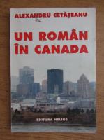 Anticariat: Alexandru Cetateanu - Un roman in Canada