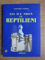 Anticariat: Alexandru Ciobanu - Cui ii e frica de reptilieni (volumul 7)