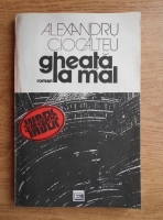 Anticariat: Alexandru Ciocalteu - Gheata la mal